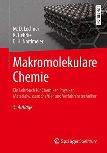 Makromolekulare Chemie: Ein Lehrbuch für Chemiker, Physiker, Materialwissenschaftler und Verfahrenstechniker