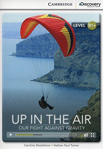 Up in the Air: Our Fight Against Gravity Intermediate Book with Online Access (Cambridge Discovery Interactiv)
