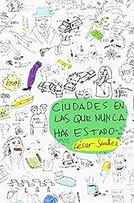 Ciudades en las que nunca has estado par César Sánchez Sánchez