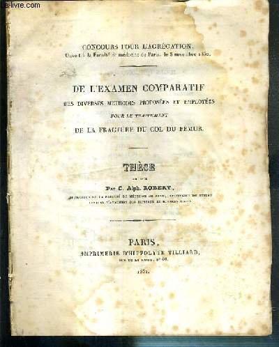 DE L'EXAMEN COMPARATIF DES DIVERS METHODES PROPOSEES ET EMPLOYEES POUR LE TRAITEMENT DE LA FRACTURE DU COL DU FEMUR - THESE - CONCOURS POUR L'AGREGATION - LE 5 NOVEMBRE 1832