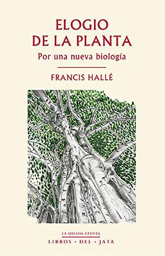 Elogio De La Planta (La mirada atenta) por Francis Hallé