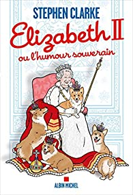 Elizabeth II ou l'humour souverain par Stephen Clarke