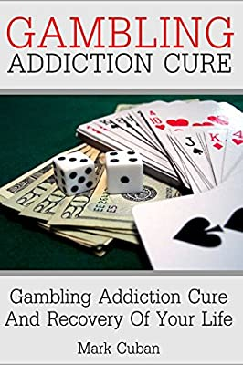 Gambling Addiction Cure: Gambling Addiction Cure and Recovery of Your Life (Addiction Recovery, Addiction Gambling, Quit Smoking, Addictions) from Independently published