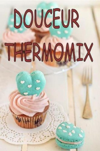 DOUCEUR THERMOMIX (LIVRES RECETTES THERMOMIX t. 4)