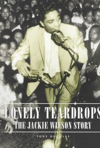 Lonely Teardrops: The Jackie Wilson Story by Tony Douglas (1997-10-06)