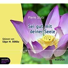 Sei gut mit deiner Seele. 1 CD