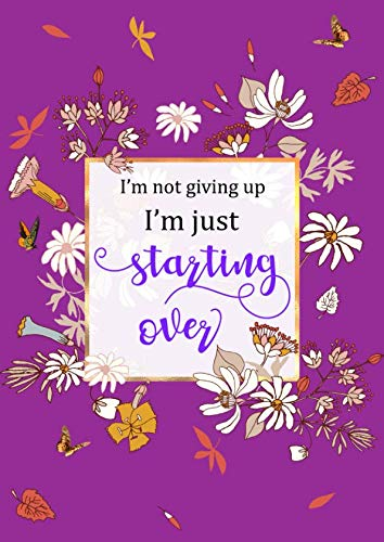 I'm not giving up, I'm just starting over: Large Decorative Lined Notebook Journal A4 with Date | Cute Flower Frame Design Purple