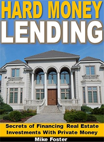 Hard Money Lending: Secrets of Financing Your Real Estate Investments With Private Money (English Edition) Hard Money Real Estate