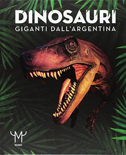 Dinosauri. Giganti dall'Argentina. Catalogo della mostra (Milano, 15 marzo-9 luglio 2017)
