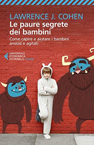 Le paure segrete dei bambini: Come capire e aiutare i bambini ansiosi e agitati