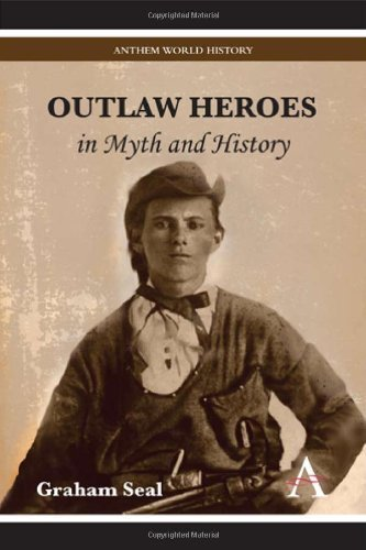 Outlaw Heroes in Myth and History (Anthem World History) by Graham Seal (2011-07-01)