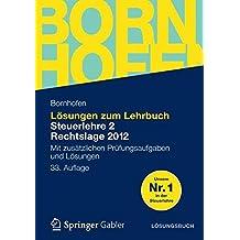 Lösungen zum Lehrbuch Steuerlehre 2 Rechtslage 2012: Mit zusätzlichen Prüfungsaufgaben und Lösungen (Bornhofen Steuerlehre 2 LÖ)