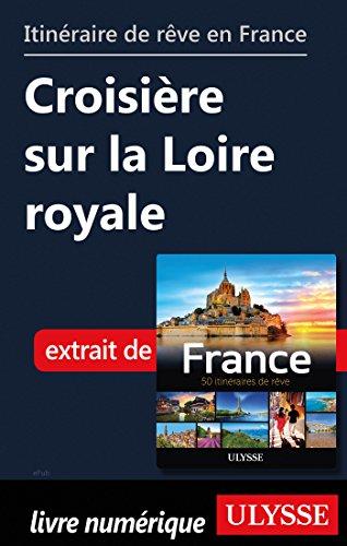 Descargar Libro Itinéraire de rêve en France - Croisière sur la Loire royale de Collectif