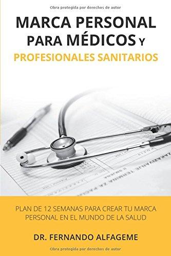 Marca personal para médicos y profesionales sanitarios: Plan de 12 semanas para crear tu marca personal en el mundo de la salud por Fernando Alfageme