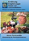 Ernährung bei Akute Pankreatitis: DIÄTETIK - Gastrointestinaltrakt - Bauchspeicheldrüse - Akute Pankreatitis (Entzündung der Bauchspeicheldrüse) (EBNS Ernährungsempfehlungen)