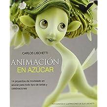 Animación En Azúcar. 14 Proyectos De Modelado En Azúcar Para Todo Tipo De Tartas Y Celebraciones