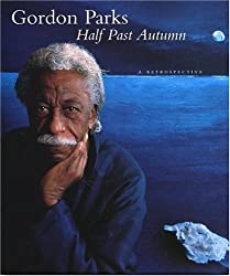 Half Past Autumn: A Retrospective by Gordon Parks (2010-12-31)