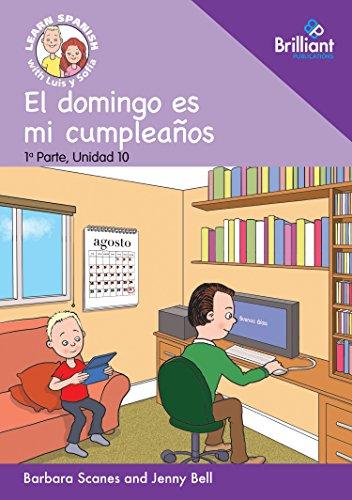 0 El domingo es mi cumpleanos  (My birthday is on Sunday): Learn Spanish with Luis y Sofia: Part 1, Unit 10: Storybook (Learn Spanish with Luis y Sofia, Part 1 Storybooks) por Barbara Scanes