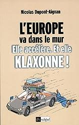L'Europe va dans le mur : Elle accélère. Et elle klaxonne ! (Politique, idée, société)
