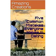 Five Common Mistakes Everyone Makes In Dating: Love and Romance (English Edition)
