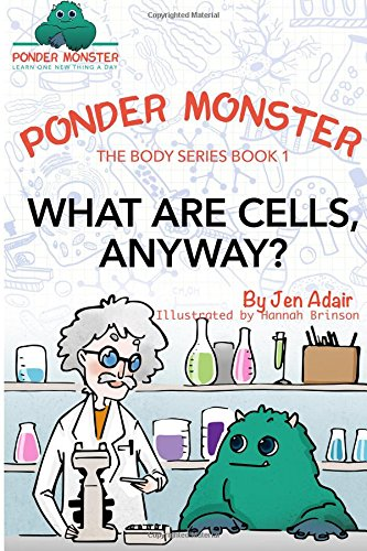 What Are Cells, Anyway?: Volume 1 (Ponder Monster: The Body Series)