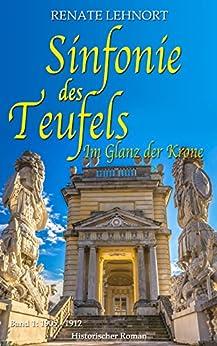 Sinfonie des Teufels - Im Glanz der Krone: Band 1: 1905 - 1912    Historischer Roman