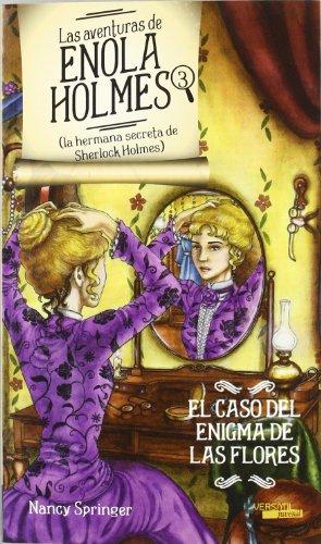 Las aventuras de Enola Holmes 3 (La hermana secreta de Sherlock Holmes). El caso del enigma de las flores (Juvenil +12 (versatil))