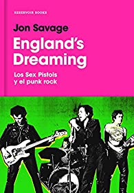 England's Dreaming: Sex Pistols y el Punk Rock par Jon Savage