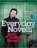 Everyday Novelli: More Than 100 Recipes from the Nation's Favourite French Chef