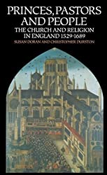 Princes, Pastors and People: The Church and Religion in England, 1529-1689