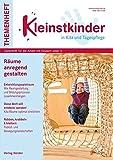 Räume anregend gestalten: Kleinstkinder in Kita und Tagespflege - Themenheft
