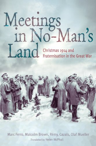 Meetings in No Man's Land: Christmas 1914 and Fraternisation in the Great War (English Edition)