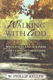 [(Walking with God : Wholeness and Holiness for the Common Christian)] [By (author) W. Phillip Keller] published on (August, 1998)