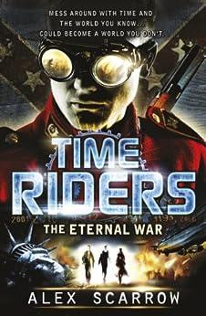 TimeRiders: The Eternal War (Book 4): The Eternal War (Book 4) by [Scarrow, Alex]