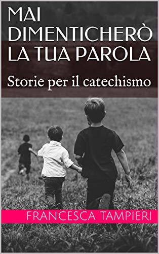 Mai dimenticherò la tua Parola: Storie per il catechismo (Italian Edition)