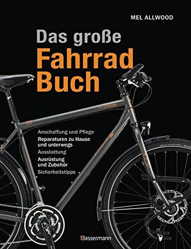 das-grosse-fahrradbuch-anschaffung-und-pflege-reparaturen-zu-hause-und-unterwegs-ausstattung-ausrust