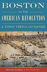 Boston in the American Revolution: A Town Versus an Empire