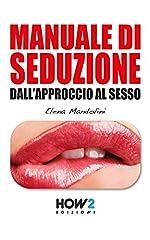 Idea Regalo - MANUALE DI SEDUZIONE DALL'APPROCCIO AL SESSO (HOW2 Edizioni Vol. 34)