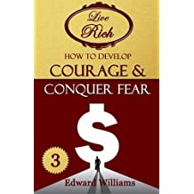 How To Develop Courage and Conquer Fear: Live Rich: Volume 3 by Edward Williams (2015-06-17)