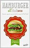Hamburger all'italiana. Ricette, segreti e grandi chef in nome del Fast Food