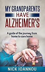 My Grandparents Have Alzheimer's: A guide of the journey from home to care home (English Edition)