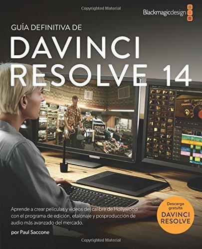 Guía definitiva de DaVinci Resolve 14: Edición, color y audio por Paul Saccone