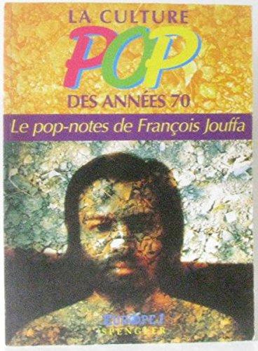 La culture pop des années 70 par François Jouffa