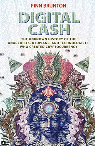 Digital Cash – The Unknown History of the Anarchists, Utopians, and Technologists Who Created Cryptocurrency