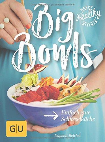 Preisvergleich Produktbild Big Bowls: Einfach gute Schüsselküche (Happy Healthy Kitchen)