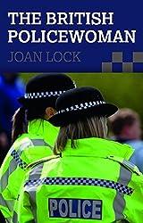 The British Policewoman by Joan Lock (2014-10-31)