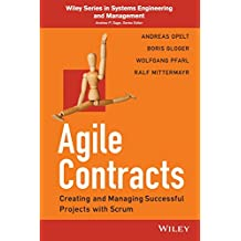 Agile Contracts: Creating and Managing Successful Projects with Scrum (Wiley Series in Systems Engineering and Management)
