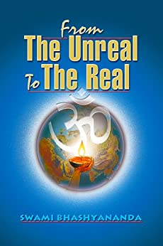 From The Unreal to The Real by [Bhashyananda, Swami]