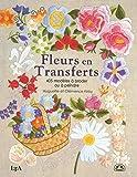 Fleurs en transferts : 405 modèles à broder ou à peindre