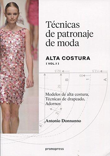 Técnicas de patronaje de moda alta costura vol. 1. Modelos de alta co